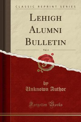 Lehigh Alumni Bulletin, Vol. 4 (Classic Reprint)