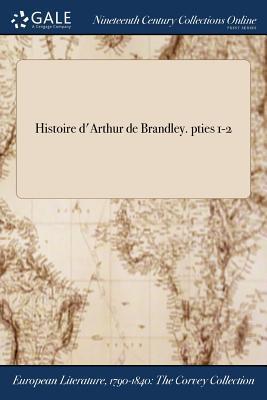 Histoire d'Arthur de Brandley. pties 1-2