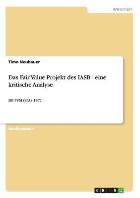 Das Fair Value-Projekt des IASB - eine kritische Analyse