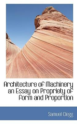 Architecture of Machinery an Essay on Propriety of Form and