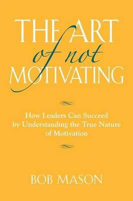 The Art of Not Motivating