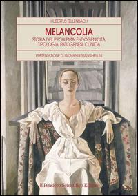 Melancolia. Storia del problema, endogenicità, tipologia, patogenesi, clinica