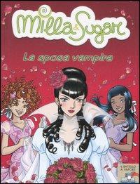 La sposa vampira. Milla & Sugar. Vol. 9