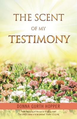 The Scent of My Testimony