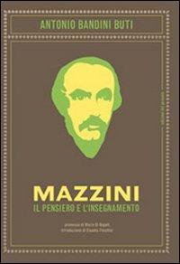 Mazzini. Il pensiero e l'insegnamento