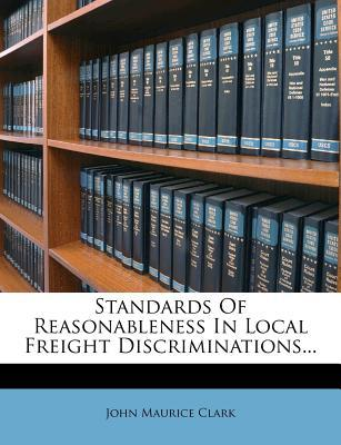 Standards of Reasonableness in Local Freight Discriminations