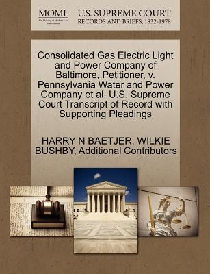 Consolidated Gas Electric Light and Power Company of Baltimore, Petitioner, V. Pennsylvania Water and Power Company et al. U.S. Supreme Court Transcri