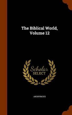 The Biblical World, Volume 12
