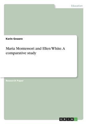 Maria Montessori and Ellen White. A comparative study