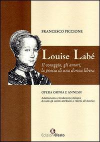 Louise Labé. Il coraggio, gli amori, la poesia di una donna libera