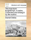 The True-Born Englishman a Satire Corrected and Enlarg'D by the Author