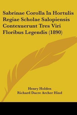 Sabrinae Corolla in Hortulis Regiae Scholae Salopiensis Contexuerunt Tres Viri Floribus Legendis
