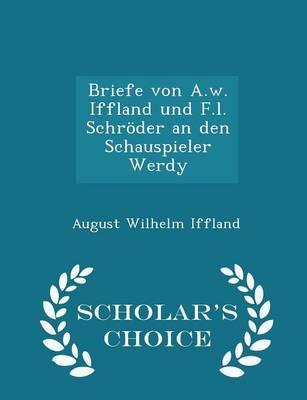 Briefe Von A.W. Iffland Und F.L. Schroder an Den Schauspieler Werdy - Scholar's Choice Edition