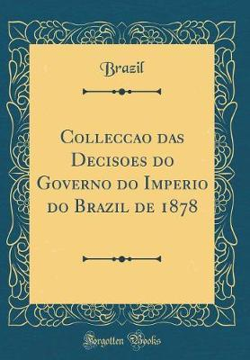 Collecção das Decisoes do Governo do Imperio do Brazil de 1878 (Classic Reprint)
