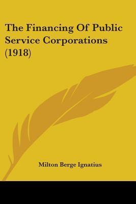 The Financing of Public Service Corporations (1918)
