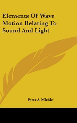 Elements of Wave Motion Relating to Sound and Light