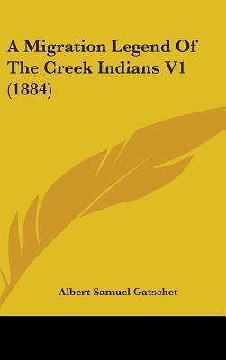 A Migration Legend Of The Creek Indians V1 (1884)