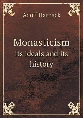 Monasticism Its Ideals and Its History