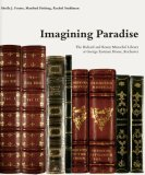 Imagining Paradise The Richard and Ronay Menschel Library at The George Eastman House, Rochester