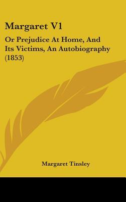 Margaret Vol 1, or Prejudice at Home, and Its Victims, an Autobiography
