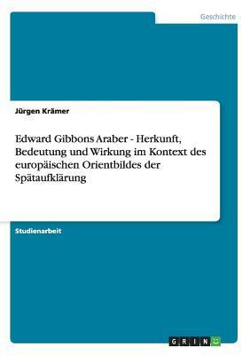 Edward Gibbons Araber - Herkunft, Bedeutung und Wirkung im Kontext des europäischen Orientbildes der Spätaufklärung