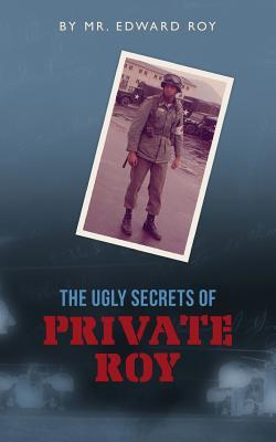The Ugly Secrets of Private Roy