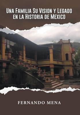 Una Familia Su Vision Y Legado En La Historia De Mexico