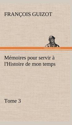 Memoires pour Servir a l Histoire de Mon Temps Tome 3