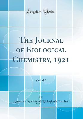The Journal of Biological Chemistry, 1921, Vol. 49 (Classic Reprint)