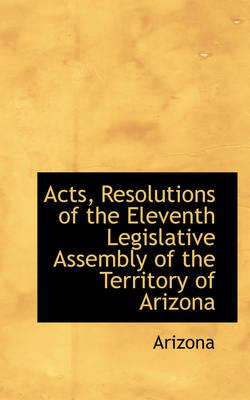 Acts, Resolutions of the Eleventh Legislative Assembly of the Territory of Arizona