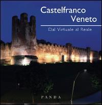Castelfranco Veneto. Dal virtuale al reale. Ediz. illustrata