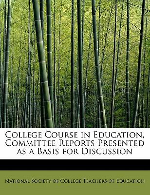 College Course in Education, Committee Reports Presented as a Basis for Discussion
