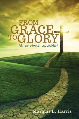 From Grace to Glory, an Upward Journey