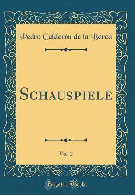 Schauspiele, Vol. 2 (Classic Reprint)
