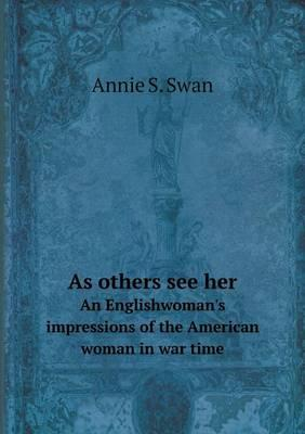 As Others See Her an Englishwoman's Impressions of the American Woman in War Time