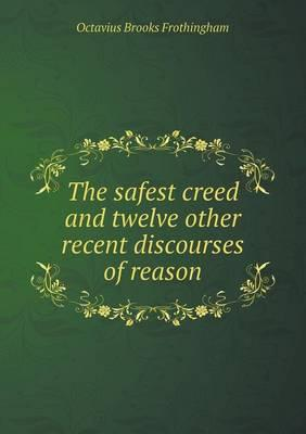 The Safest Creed and Twelve Other Recent Discourses of Reason