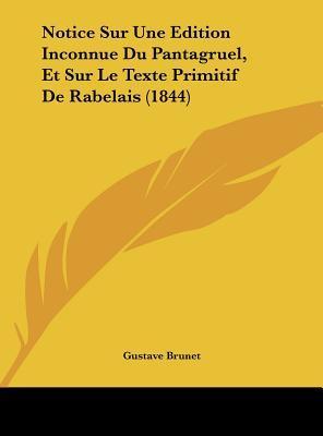 Notice Sur Une Edition Inconnue Du Pantagruel, Et Sur Le Texte Primitif de Rabelais (1844)