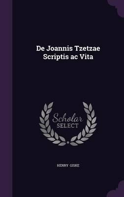 de Joannis Tzetzae Scriptis AC Vita