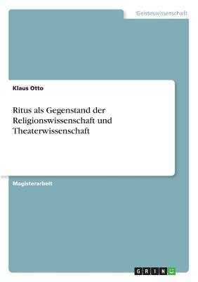 Ritus als Gegenstand der Religionswissenschaft und Theaterwissenschaft