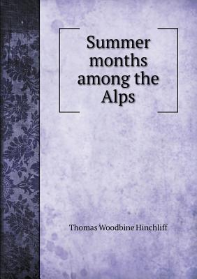 Summer Months Among the Alps