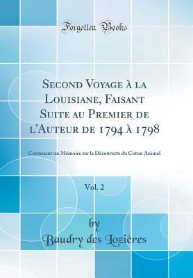 Second Voyage à la Louisiane, Faisant Suite au Premier de l'Auteur de 1794 à 1798, Vol. 2
