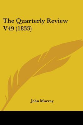 The Quarterly Review V49 (1833)