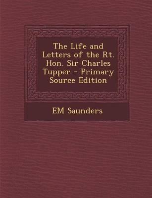 The Life and Letters of the Rt. Hon. Sir Charles Tupper - Primary Source Edition