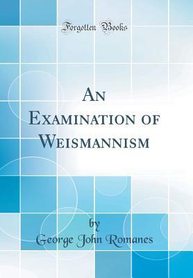 An Examination of Weismannism (Classic Reprint)
