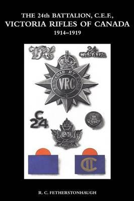 THE 24th BATTALION C.E.F. VICTORIA RIFLES OF CANADA 1914-1919