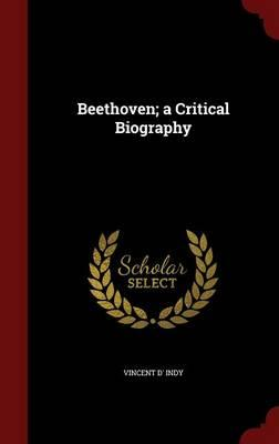 Beethoven; A Critical Biography