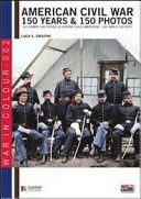 American Civil War. 150 Years & 150 Photos