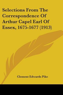 Selections From The Correspondence Of Arthur Capel Earl Of Essex, 1675-1677