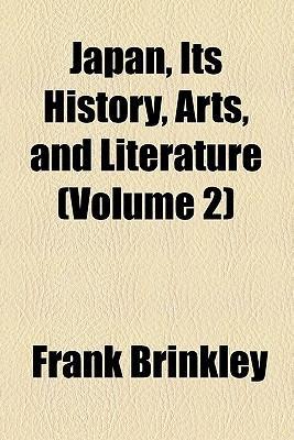 Japan, Its History, Arts, and Literature (Volume 2)
