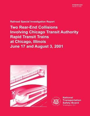 Two Rear-End Collisions Involving Chicago Transit Authority Rapid Transit Trains at Chicago, Illinois June 17 and August 3, 2001